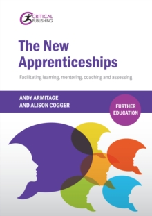 The new apprenticeships: facilitating learning, mentoring, coaching and assessing - Armitage, Andrew