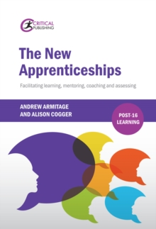 The New Apprenticeships: Facilitating Learning, Mentoring, Coaching and Assessing - Armitage, Andrew Cogger, Alison,