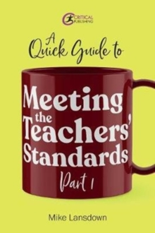 A quick guide to meeting the teachers' standardsPart 1 - Lansdown, Mike
