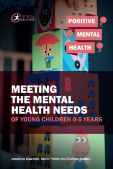 Meeting the mental health needs of young children 0-5 years - Glazzard, Jonathan