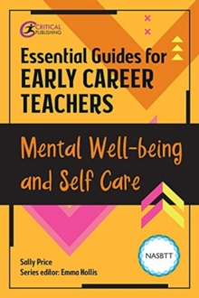 Essential guides for early career teachers  : mental well-being and self care - Hollis, Emma