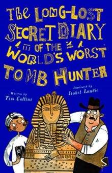 Image for The long-lost secret diary of the world's worst tomb hunter