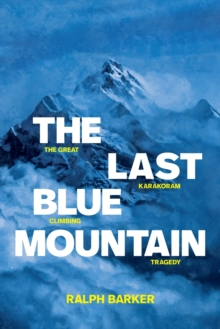 Image for The last blue mountain  : the great Karakoram climbing tragedy