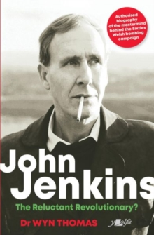 Image for John Jenkins - The Reluctant Revolutionary? - Authorised Biography of the Mastermind Behind the Sixties Welsh Bombing Campaign