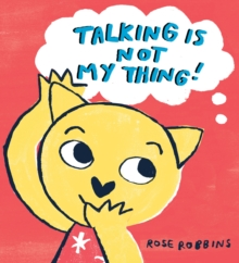 Talking is not my thing! - Robbins, Rose