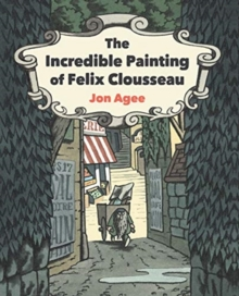 Image for The incredible painting of Felix Clousseau