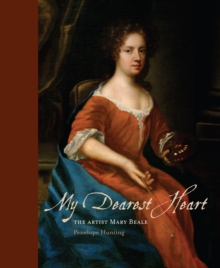 Image for My dearest heart  : the artist Mary Beale (1633-1699)