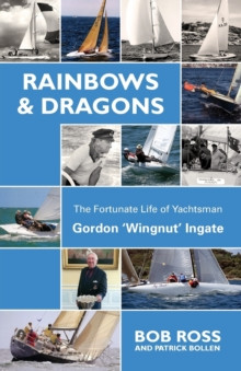 Image for Rainbows & Dragons : The Fortunate Life of Yachtsman Gordon 'Wingnut' Ingate