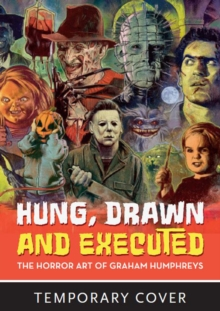 Image for Hung, Drawn And Executed : The Horror Art of Graham Humphreys