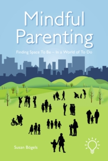 Image for Mindful Parenting : Finding a Space to Be In a World of To Do