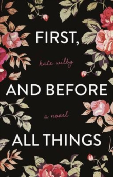 Image for First, and before all things  : a novel
