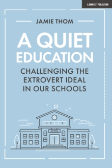 Image for A quiet education  : challenging the extrovert ideal in our schools