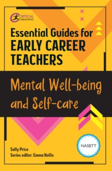 Essential guides for early career teachers: mental well-being and self care - Hollis, Emma