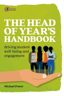 The head of year's handbook  : driving student well-being and engagement - Power, Michael