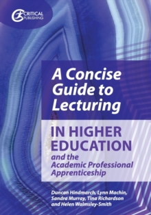 A concise guide to lecturing in higher education and the academic professional apprenticeship - Hindmarch, Duncan