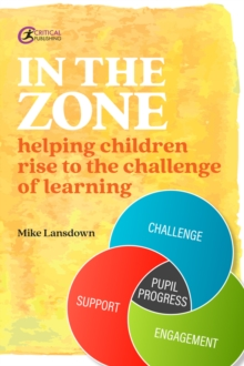 In the Zone: Helping children rise to the challenge of learning - Lansdown, Mike