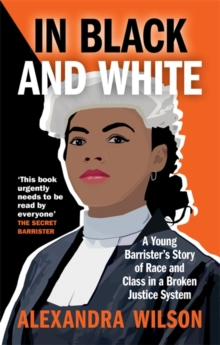 Image for In black and white  : a young barrister's story of race and class in a broken justice system
