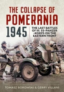 Image for The Collapse of Pomerania 1945 : Last Battles of III Ss-Panzer-Korps on the Eastern Front