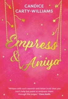 Empress & Aniya - Carty-Williams, Candice