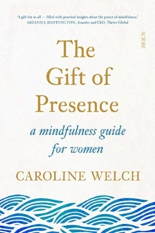 Image for The gift of presence  : a mindfulness guide for women