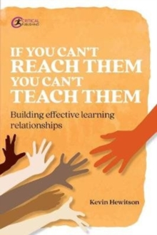 If you can't reach them you can't teach them : Building effective learning relationships - Hewitson, Kevin