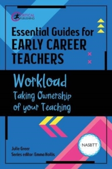 Essential Guides for Early Career Teachers: Workload : Taking Ownership of your Teaching - Greer, Julie