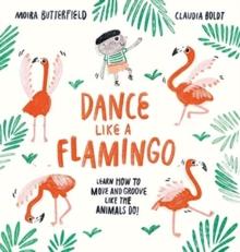 Dance like a flamingo - Butterfield, Moira