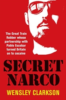 Image for Secret Narco : The Great Train Robber whose partnership with Pablo Escobar turned Britain on to cocaine