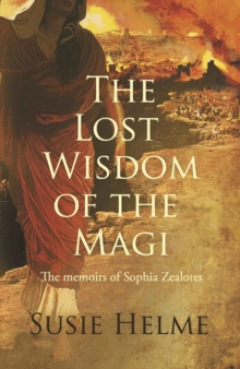 Image for The Lost Wisdom of the Magi: the memoirs of Sophia Zealotes