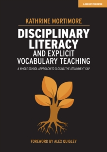 Image for Disciplinary Literacy and Explicit Vocabulary Teaching : A whole school approach to closing the attainment gap
