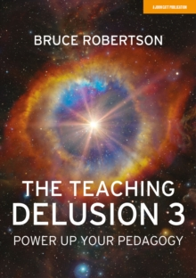Image for The Teaching Delusion 3 : Power Up Your Pedagogy