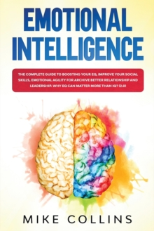 Image for Emotional Intelligence : The Complete Guide to Boosting Your EQ, Improve Your Social Skills, Emotional Agility for Archive Better Relationship and for Leadership. Why EQ Can Matter More Than IQ? (2.0)