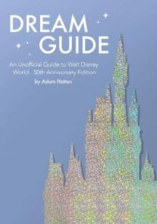 Image for Dream Guide: An Unofficial Guide to Walt Disney World - 50th Anniversary Edition