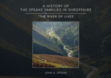 Image for A History of the Speake families in Shropshire : 'The River of Lives'