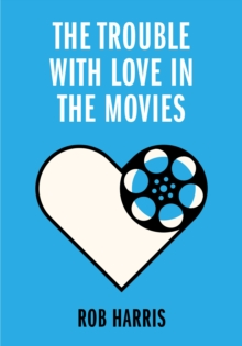 Image for The trouble with love in the movies