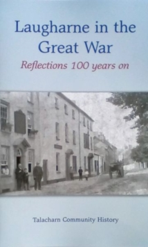 Image for LAUGHARNE IN THE GREAT WAR : reflections 100 years on