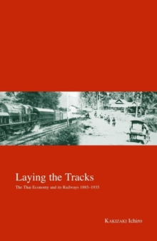 Image for Laying the tracks  : the impact of railways on the Thai economy 1885-1935