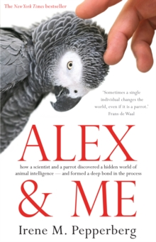 Image for Alex & me  : how a scientist and a parrot discovered a hidden world of animal intelligence, and formed a deep bond in the process