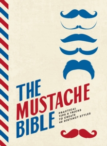 Image for The mustache bible  : practical tips & tricks to create 40 distinct styles