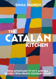 Image for The Catalan kitchen  : from mountains to city and sea - recipes from Spain's culinary heart