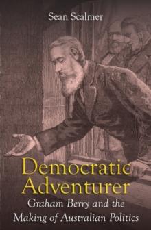 Image for Democratic Adventurer : Graham Berry and the Making of Australian Politics