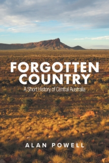 Image for Forgotten Country : A Short History of Central Australia