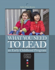Image for What You Need to Lead an Early Childhood Program : Emotional Intelligence in Practice