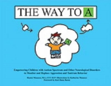 Image for The Way to A : Empowering Children With Autism Spectrum and Other Neurological Disorders to Monitor and Replace Aggression and Tantrum Behavior