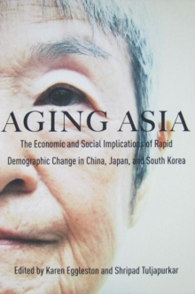 Image for Aging Asia : The Economic and Social Implications of Rapid Demographic Change in China, Japan, and South Korea