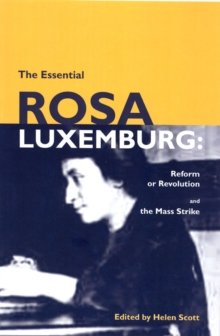 Image for The essential Rosa Luxemburg  : Reform or revolution and The mass strike