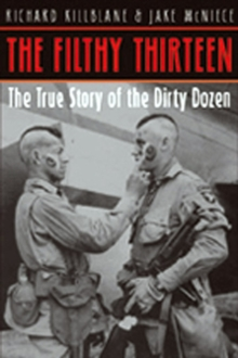 Image for The Filthy Thirteen  : from the Dustbowl to Hitler's eagle's nest - the 101st airborne's most legendary squad of combat paratroopers