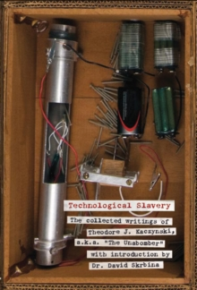 Image for Technological slavery  : the collected writings of Theodore J. Kaczynski, a.k.a. 'The Unabomber'