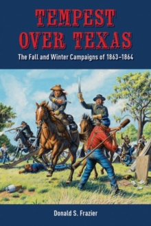 Image for Tempest over Texas : The Fall and Winter Campaigns of 1863-1864