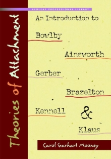 Image for Theories of Attachment : An Introduction to to Bowlby, Ainsworth, Gerber, Brazelton, Kennell, and Klaus
